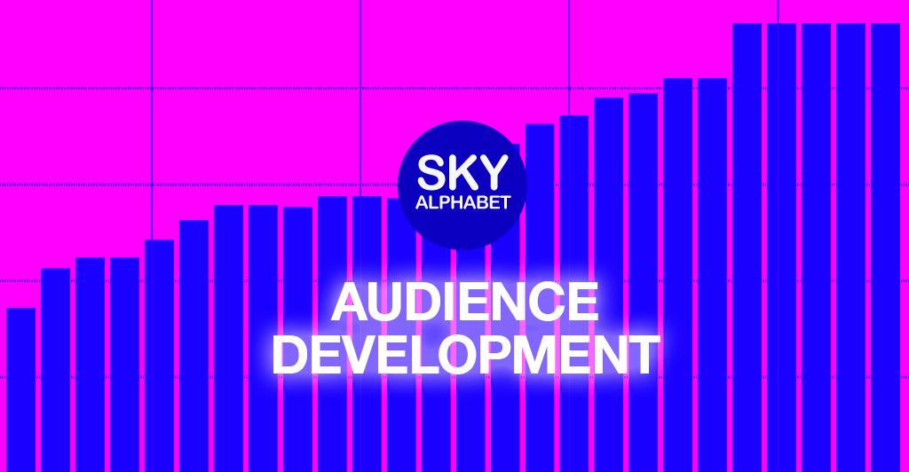 audience development by sky alphabet