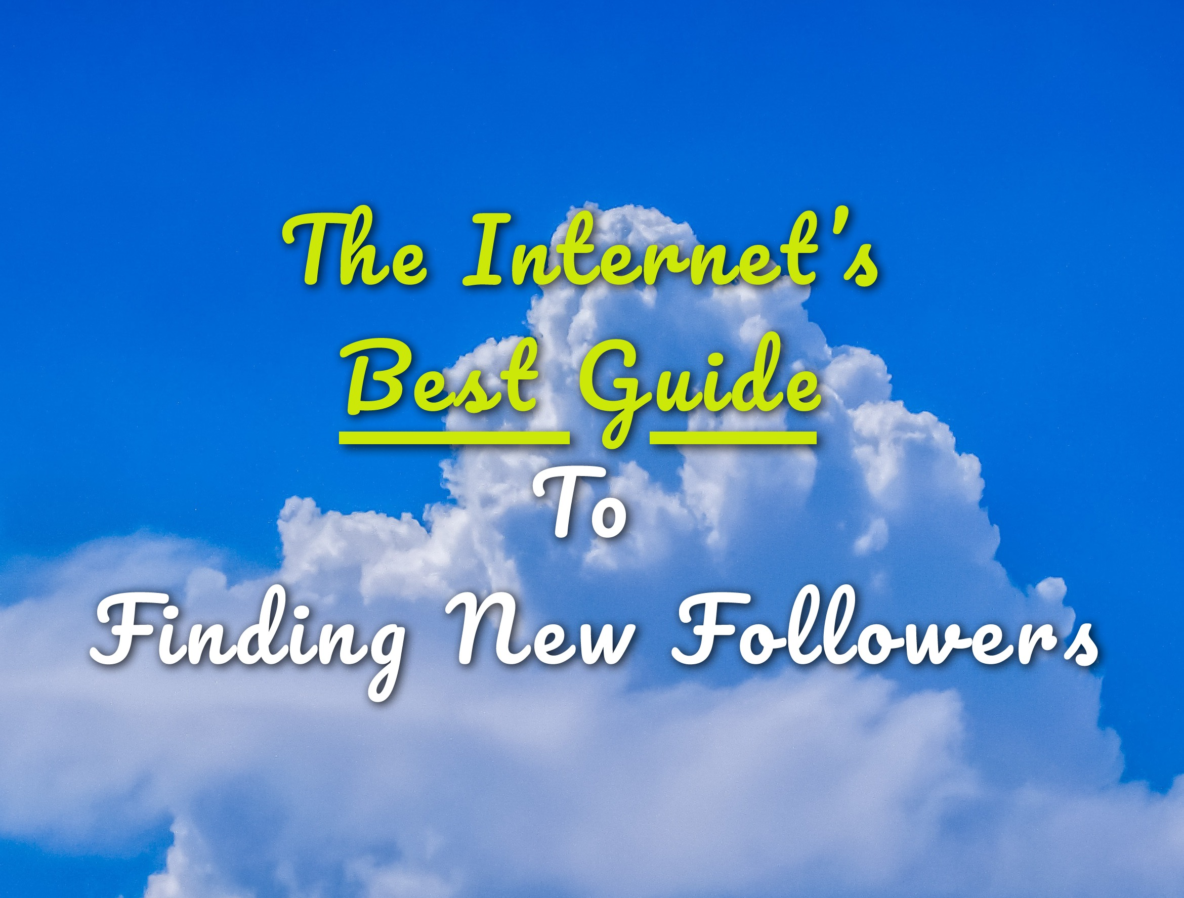 The Internet's Best Guide To Finding New Followers - By Sky Alphabet