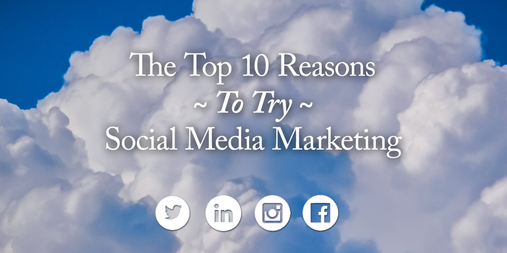 10 reasons to try social media marketing